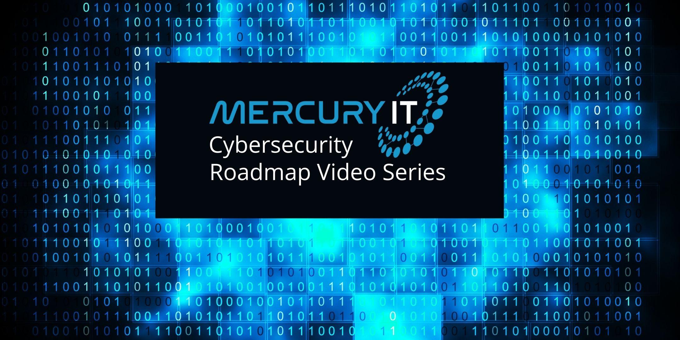 Mercury IT Cybersecurity Roadmap Series